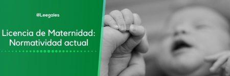 Licencia de Maternidad: Normatividad actual