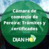 Cámara de comercio de Pereira: Trámites y certificados