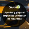 Cómo liquidar el impuesto vehícular en Risaralda