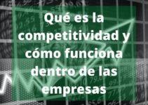 ¿Qué es la competitividad y cómo funciona?