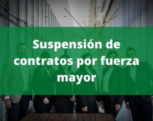 suspensión de contratos por fuerza mayor