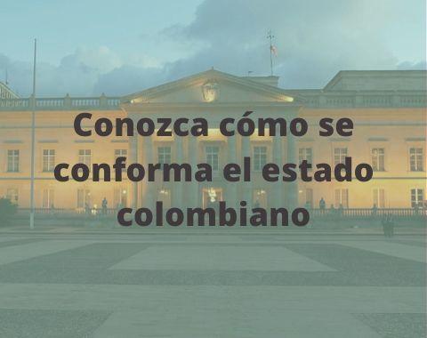 ¿Cómo es la estructura del estado colombiano? 3