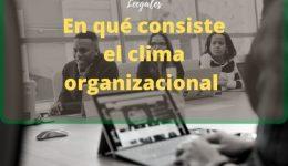 ¿Qué es el clima organizacional?