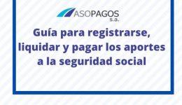 Asopagos: Cómo registrarse, liquidar y pagar los aportes