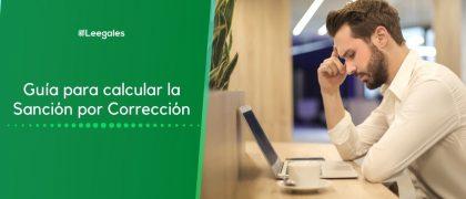 Guía para calcular la Sanción por Corrección