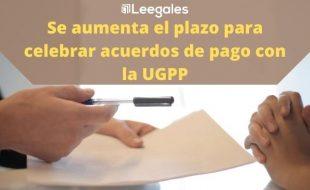 Ampliación de plazo para suscribir acuerdos de pago con la UGPP