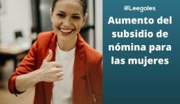 El subsidio de nómina para mujeres subirá a un 50%