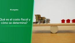 ¿Qué es el costo fiscal y cómo se determina?