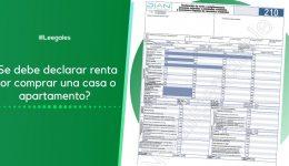 ¿Se debe declarar renta por comprar una casa o apartamento?