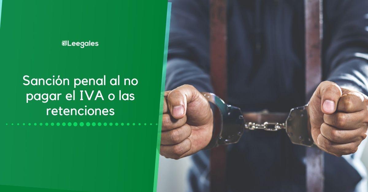 sanción penal por no pagar iva, INC o retenciones