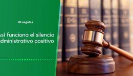 Qué es el silencio administrativo positivo y cuándo se configura