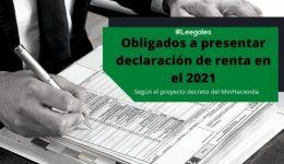 Obligados a declarar renta en el 2021: Topes para declarar