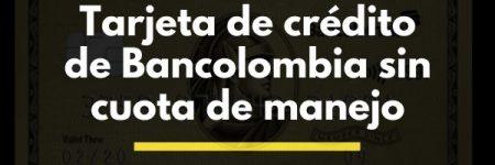 Tarjeta de crédito de Bancolombia sin cuota de manejo