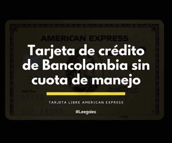 tarjeta de crédito libre bancolombia sin cuota de manejo