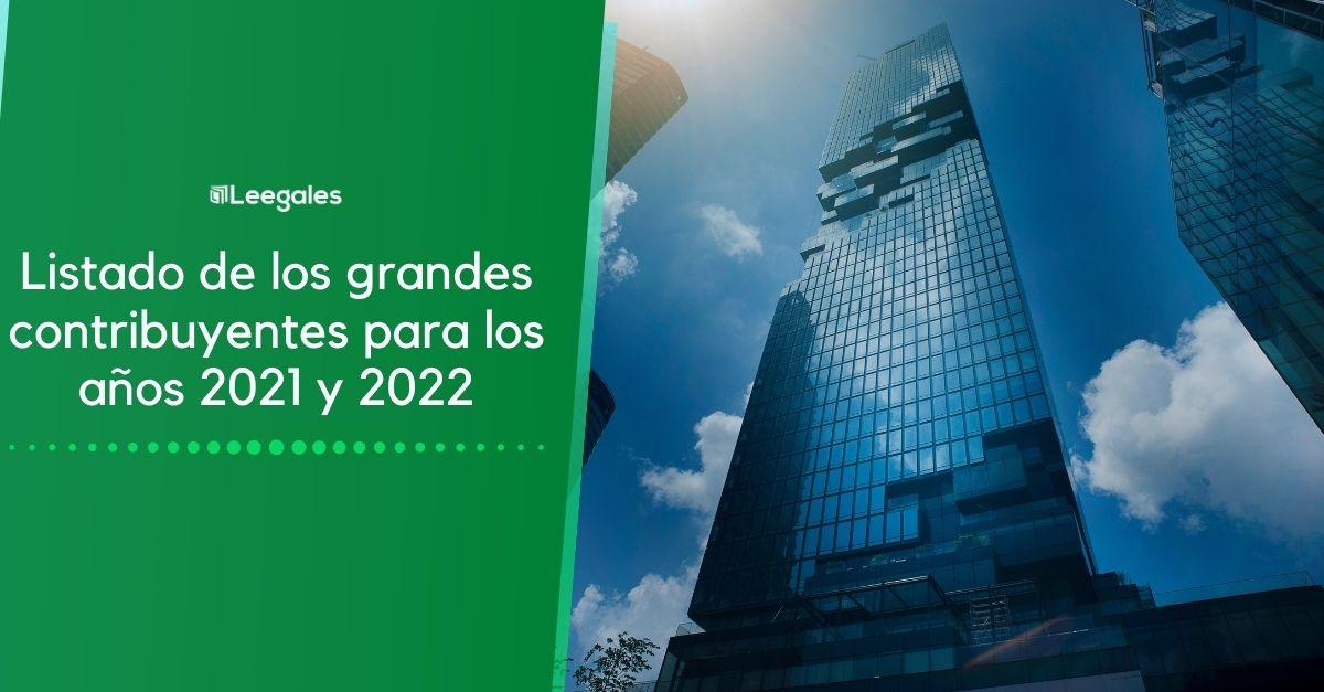 grandes contribuyentes 2021 a 2022