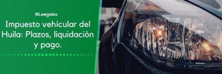 Impuesto vehicular Huila – Neiva: Pago y liquidación