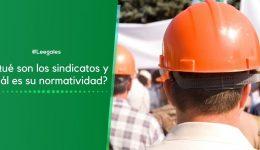 ¿Qué son los sindicatos y cuál es su normatividad?