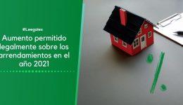 Aumento del arriendo en el 2021 y aspectos legales