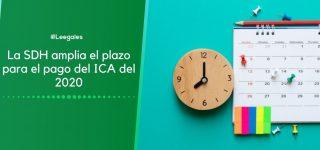 Ampliación del plazo para el pago del ICA del sexto bimestre 2020 (SDH)
