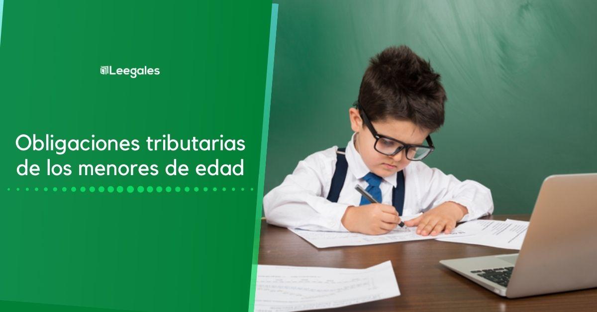 obligaciones tributarias de un menor de edad