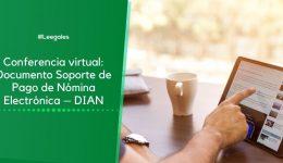 Conferencia virtual: Documento Soporte de Pago de Nómina Electrónica – DIAN