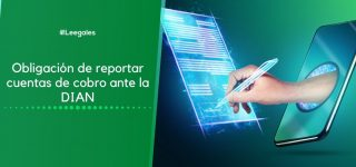 Obligados a reportar cuentas de cobro ante la DIAN – Desde el 1 de Agosto