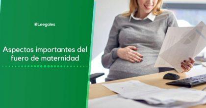 ¿Qué es el fuero de maternidad y cuándo se presenta?