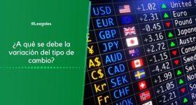 Variación del tipo de cambio ¿A qué se debe?