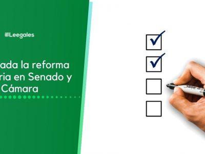 Aprobada la reforma tributaria en Senado y Cámara