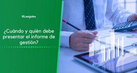 ¿Cuándo y quién debe presentar el informe de gestión?